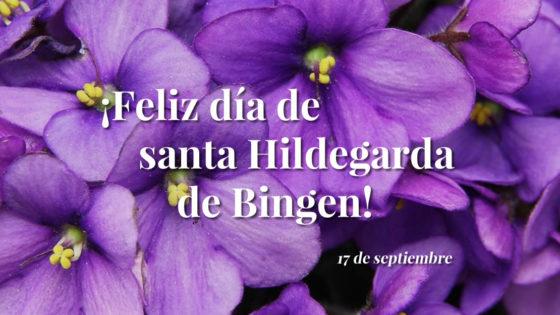 ¡Feliz día de santa Hildegarda! 17 de septiembre